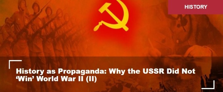 History as Propaganda: Why the USSR Did Not 'Win' World War II (II)